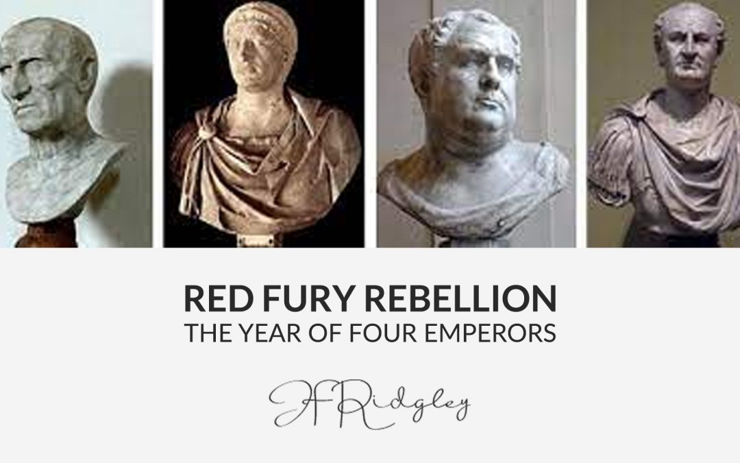 Red Fury Rebellion…the year of Four Emperors JF Ridgley